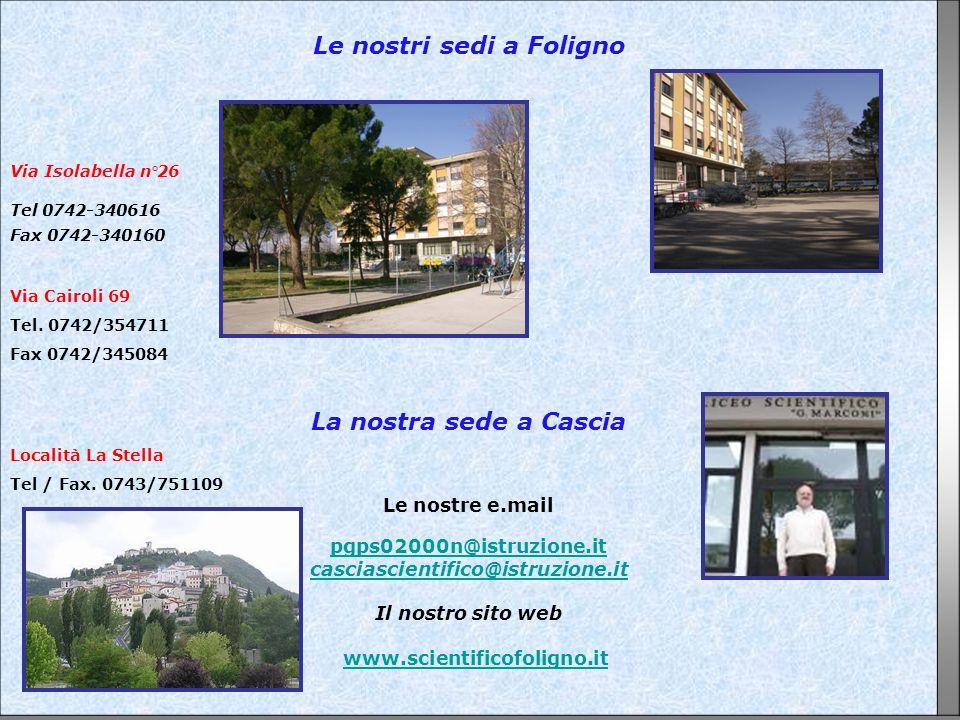 Le nostri sedi a Foligno Via Isolabella n°26 Tel 0742-340616 Fax 0742-340160 Via Cairoli 69 Tel. 0742/354711 Fax 0742/345084 La nostra sede a Cascia L