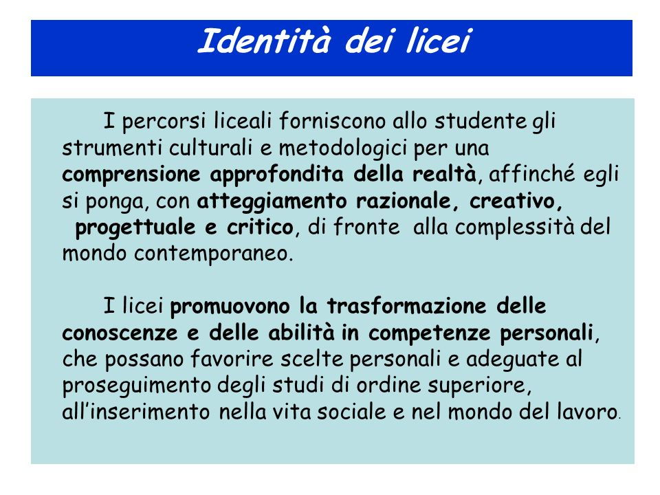 Identità dei licei I percorsi liceali forniscono allo studente gli strumenti culturali e metodologici per una comprensione approfondita della realtà,