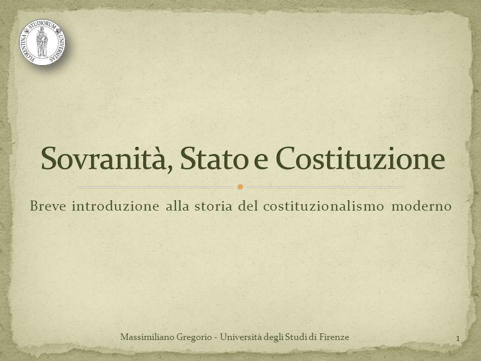 Breve introduzione alla storia del costituzionalismo moderno 1 Massimiliano Gregorio - Università degli Studi di Firenze
