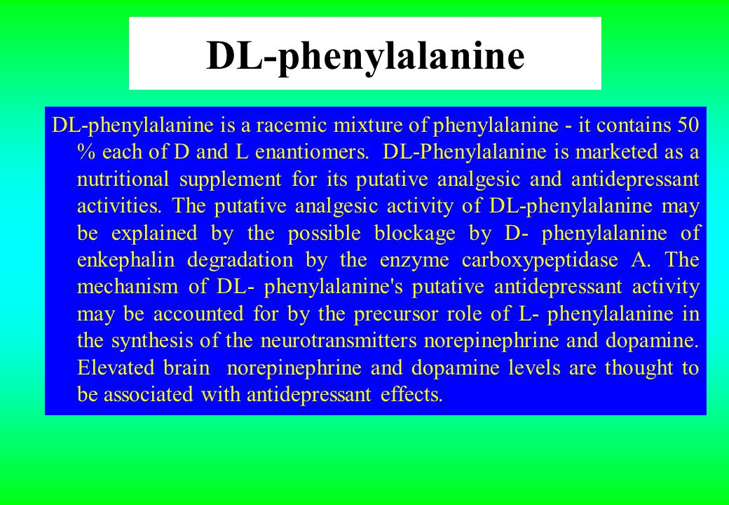D-phenylalanine D-phenylalanine D-phenylalanine (DPA), can be synthesized artificially.