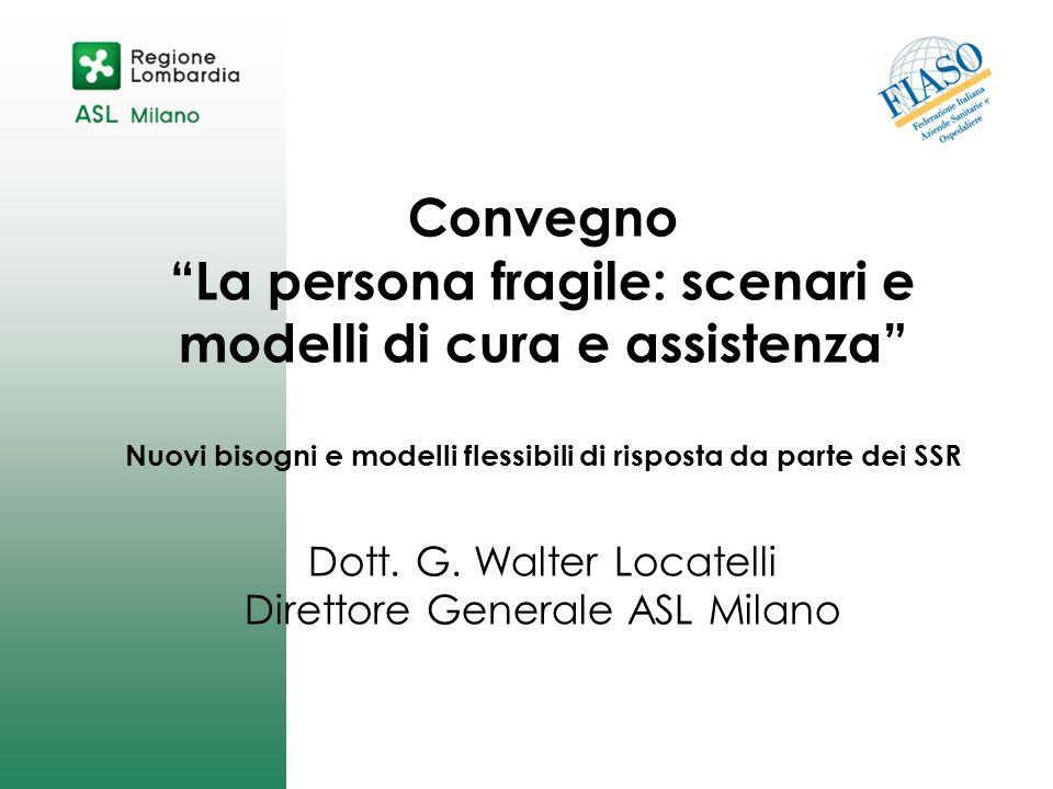 Convegno La persona fragile: scenari e modelli di cura e assistenza Nuovi bisogni e modelli flessibili di risposta da parte dei SSR Dott. G. Walter Lo
