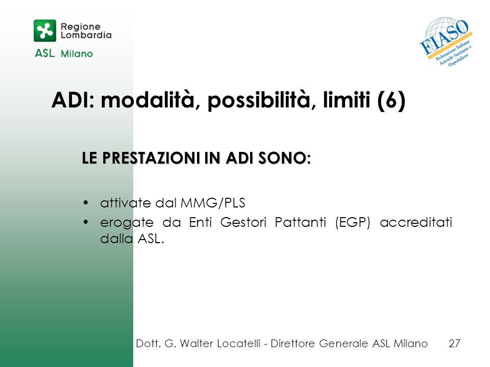 ADI: modalità, possibilità, limiti (6) LE PRESTAZIONI IN ADI SONO: attivate dal MMG/PLS erogate da Enti Gestori Pattanti (EGP) accreditati dalla ASL.