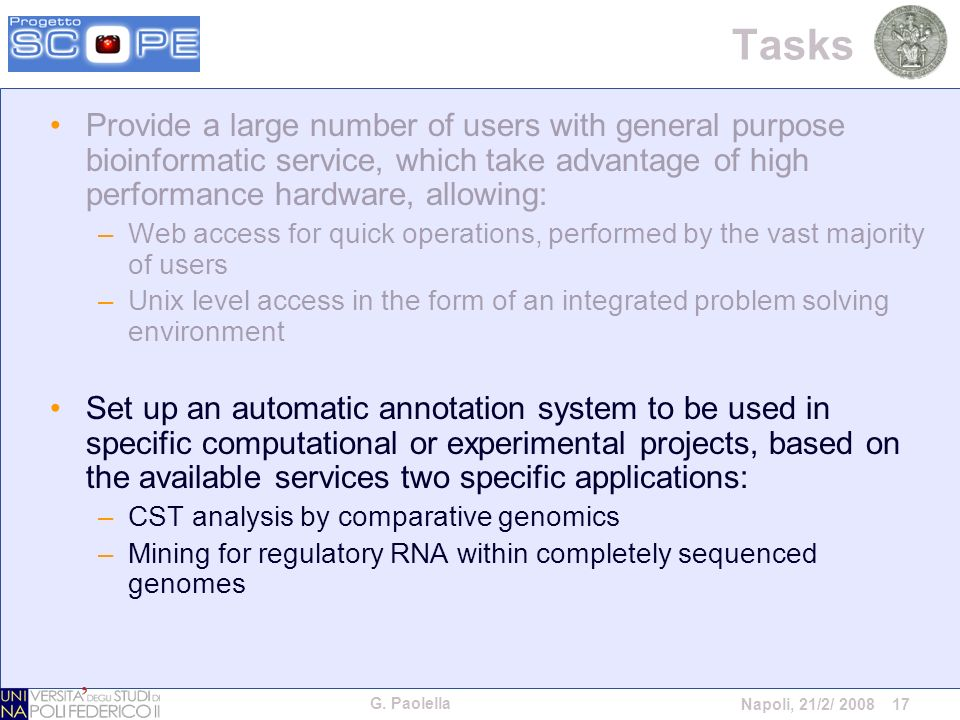 G. Paolella Napoli, 21/2/ 2008 17 Tasks Provide a large number of users with general purpose bioinformatic service, which take advantage of high perfo