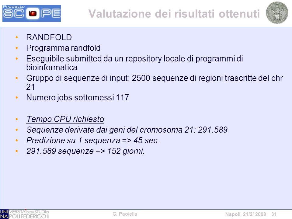G. Paolella Napoli, 21/2/ 2008 31 Valutazione dei risultati ottenuti RANDFOLD Programma randfold Eseguibile submitted da un repository locale di progr