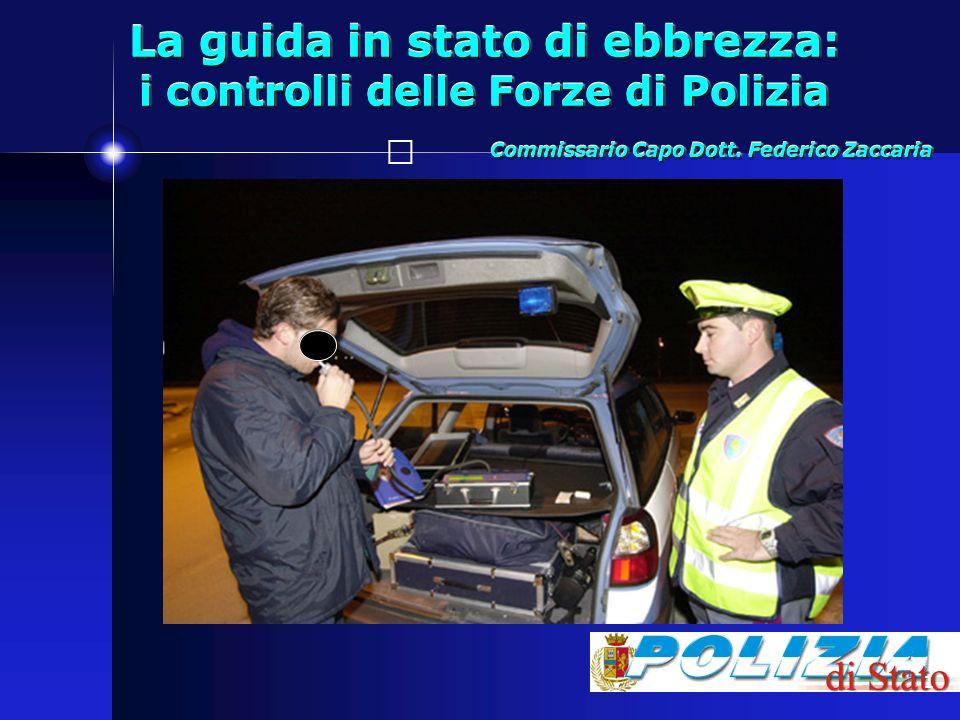 1 La guida in stato di ebbrezza: i controlli delle Forze di Polizia Commissario Capo Dott. Federico Zaccaria