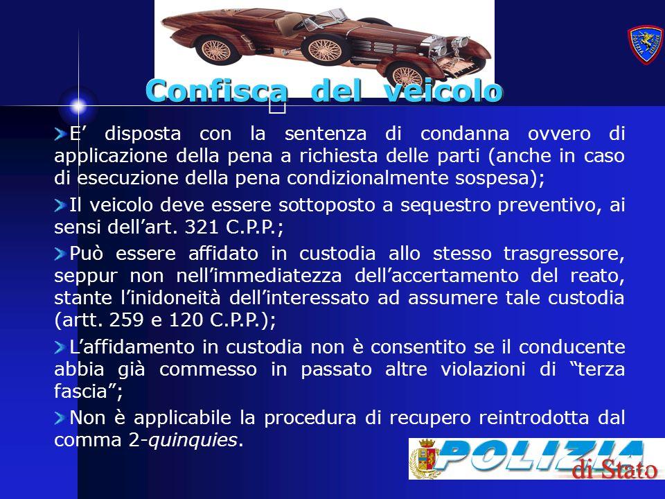 12 Confisca del veicolo Confisca del veicolo E disposta con la sentenza di condanna ovvero di applicazione della pena a richiesta delle parti (anche i