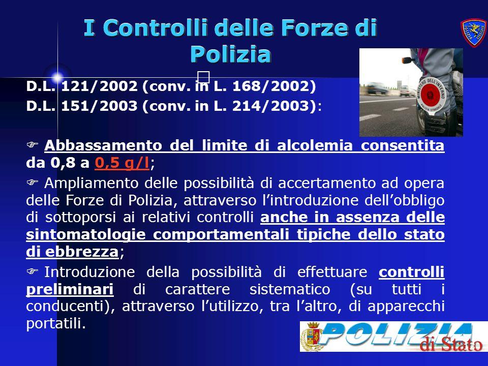 13 I Controlli delle Forze di Polizia D.L. 121/2002 (conv. in L. 168/2002) D.L. 151/2003 (conv. in L. 214/2003): Abbassamento del limite di alcolemia