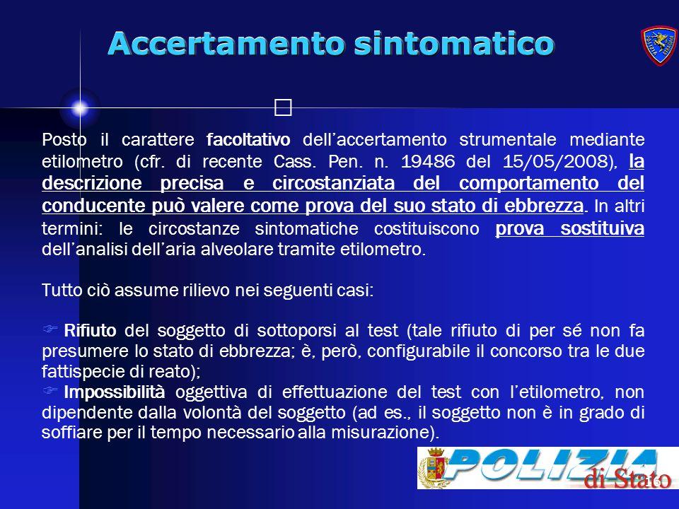 16 Accertamento sintomatico Posto il carattere facoltativo dellaccertamento strumentale mediante etilometro (cfr. di recente Cass. Pen. n. 19486 del 1