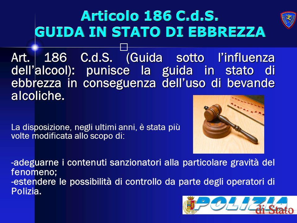 2 Articolo 186 C.d.S. GUIDA IN STATO DI EBBREZZA Art. 186 C.d.S. (Guida sotto linfluenza dellalcool): punisce la guida in stato di ebbrezza in consegu