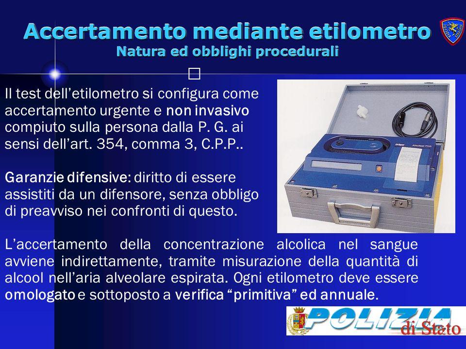 21 Accertamento mediante etilometro Natura ed obblighi procedurali Il test delletilometro si configura come accertamento urgente e non invasivo compiu