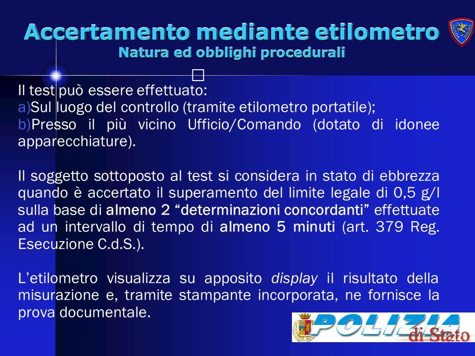 22 Accertamento mediante etilometro Natura ed obblighi procedurali Il test può essere effettuato: a)Sul luogo del controllo (tramite etilometro portat