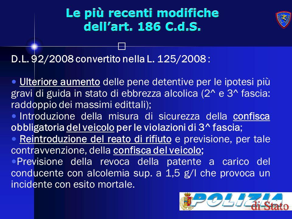 4 Le più recenti modifiche dellart. 186 C.d.S. D.L. 92/2008 convertito nella L. 125/2008 : Ulteriore aumento delle pene detentive per le ipotesi più g