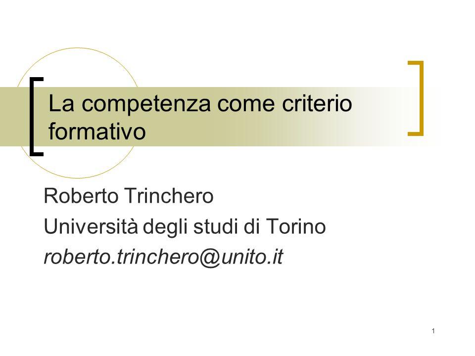 1 La competenza come criterio formativo Roberto Trinchero Università degli studi di Torino roberto.trinchero@unito.it