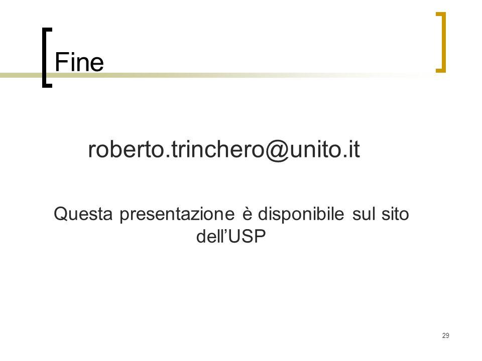 29 Fine roberto.trinchero@unito.it Questa presentazione è disponibile sul sito dellUSP