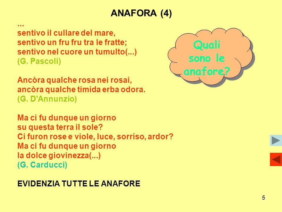 5 ANAFORA (4)... sentivo il cullare del mare, sentivo un fru fru tra le fratte; sentivo nel cuore un tumulto(...) (G. Pascoli) Ancòra qualche rosa nei