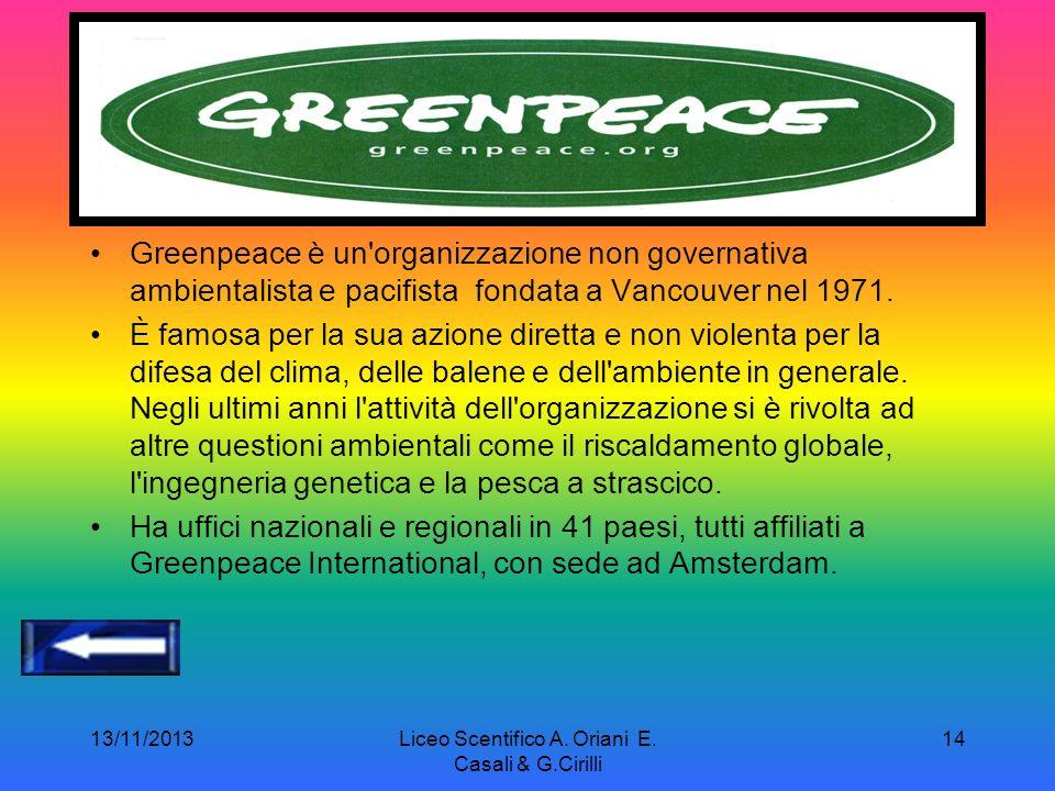 13/11/2013Liceo Scentifico A. Oriani E. Casali & G.Cirilli 13 GREENPEACE « Ci sarà un giorno in cui gli uccelli cadranno dal cielo, gli animali che po