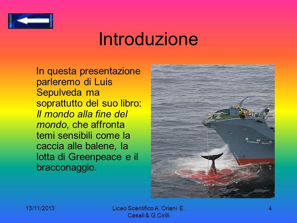 13/11/2013Liceo Scentifico A. Oriani E. Casali & G.Cirilli 3 Fonti Wikipedia, the free enciclopedia L. Sepùlveda, Mundo del fin del mundo, Roma, 1989,