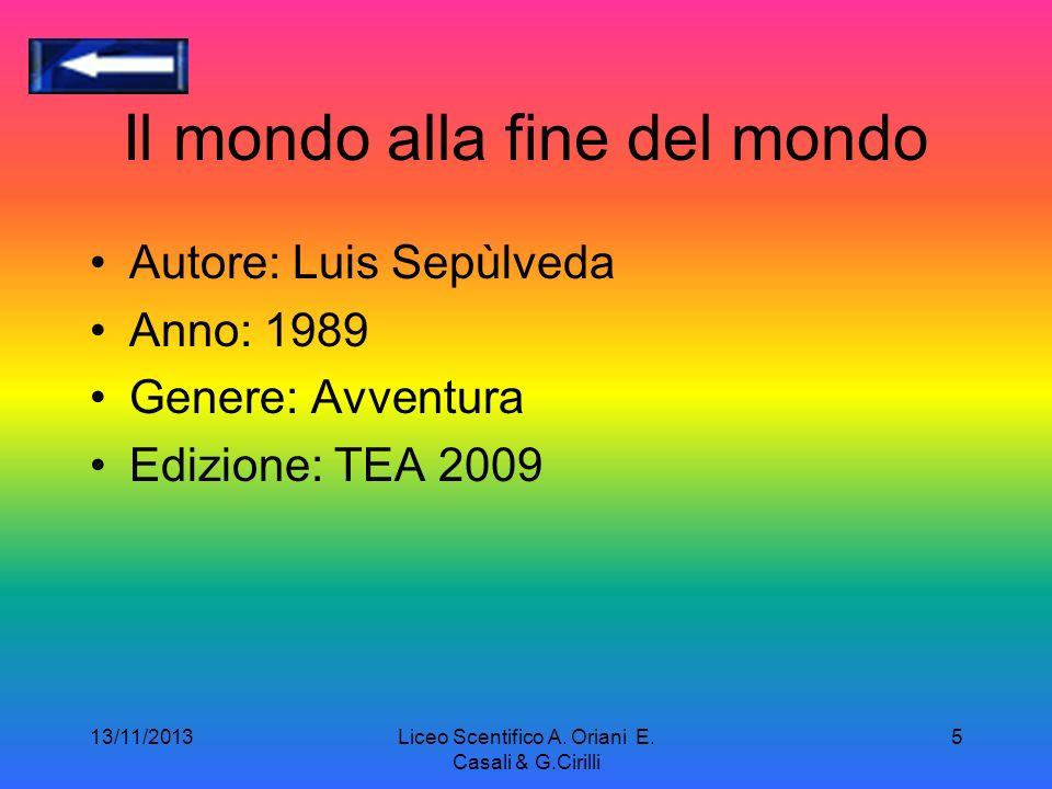 13/11/2013Liceo Scentifico A. Oriani E. Casali & G.Cirilli 4 Introduzione In questa presentazione parleremo di Luis Sepulveda ma soprattutto del suo l