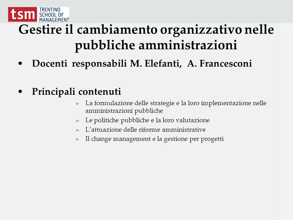 Gestire il cambiamento organizzativo nelle pubbliche amministrazioni Docenti responsabili M. Elefanti, A. Francesconi Principali contenuti »La formula