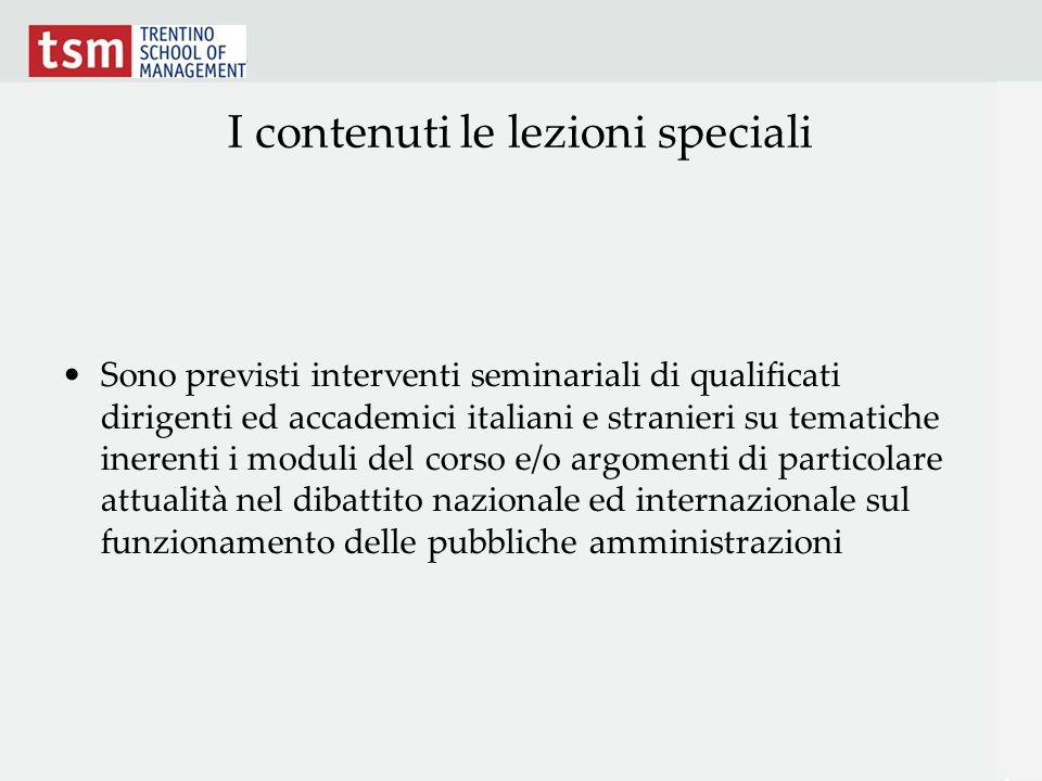 I contenuti le lezioni speciali Sono previsti interventi seminariali di qualificati dirigenti ed accademici italiani e stranieri su tematiche inerenti