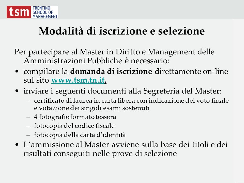 Modalità di iscrizione e selezione Per partecipare al Master in Diritto e Management delle Amministrazioni Pubbliche è necessario: compilare la domand