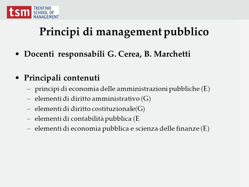 Principi di management pubblico Docenti responsabili G. Cerea, B. Marchetti Principali contenuti –principi di economia delle amministrazioni pubbliche