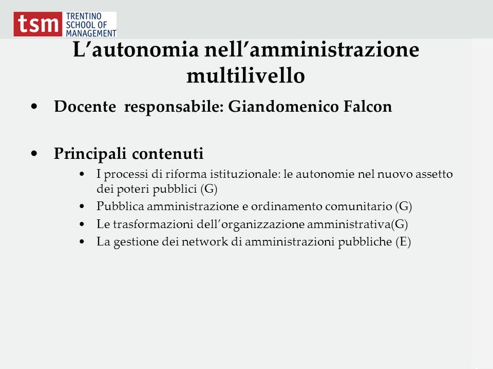 Lautonomia nellamministrazione multilivello Docente responsabile: Giandomenico Falcon Principali contenuti I processi di riforma istituzionale: le aut