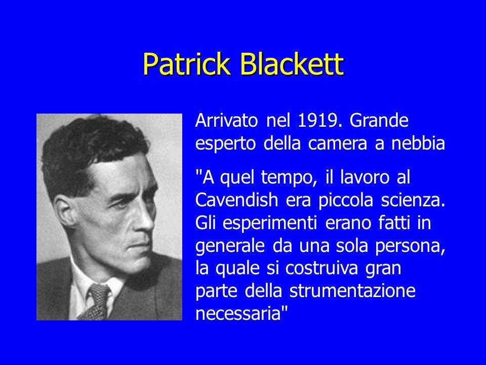 Patrick Blackett Arrivato nel 1919. Grande esperto della camera a nebbia