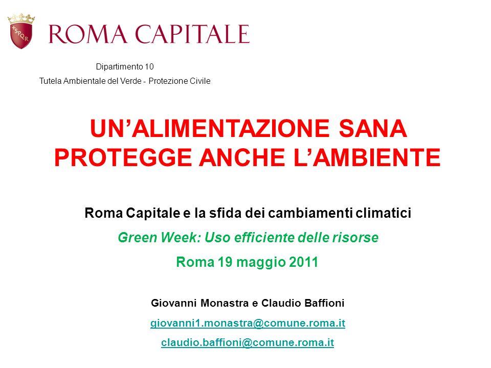 UNALIMENTAZIONE SANA PROTEGGE ANCHE LAMBIENTE Roma Capitale e la sfida dei cambiamenti climatici Green Week: Uso efficiente delle risorse Roma 19 magg