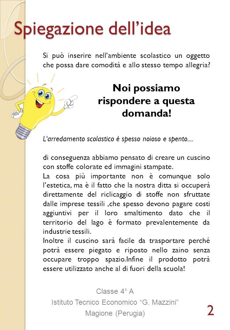 Spiegazione dellidea Spiegazione dellidea Classe 4° A Istituto Tecnico Economico G. Mazzini Magione (Perugia) Si può inserire nellambiente scolastico