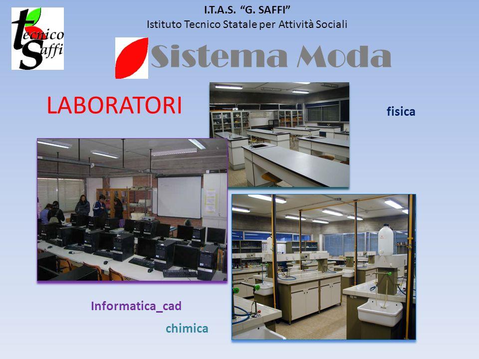 Sistema Moda I.T.A.S. G. SAFFI Istituto Tecnico Statale per Attività Sociali LABORATORI chimica Informatica_cad fisica