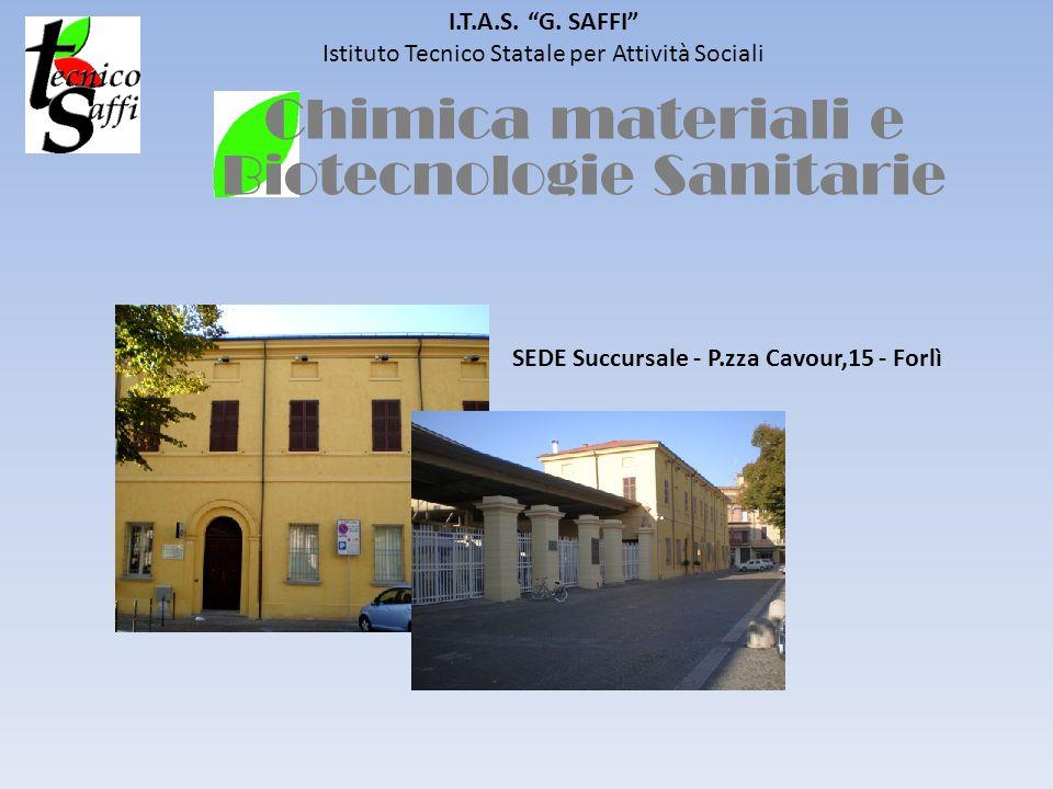 I.T.A.S. G. SAFFI Istituto Tecnico Statale per Attività Sociali SEDE Succursale - P.zza Cavour,15 - Forlì Chimica materiali e Biotecnologie Sanitarie