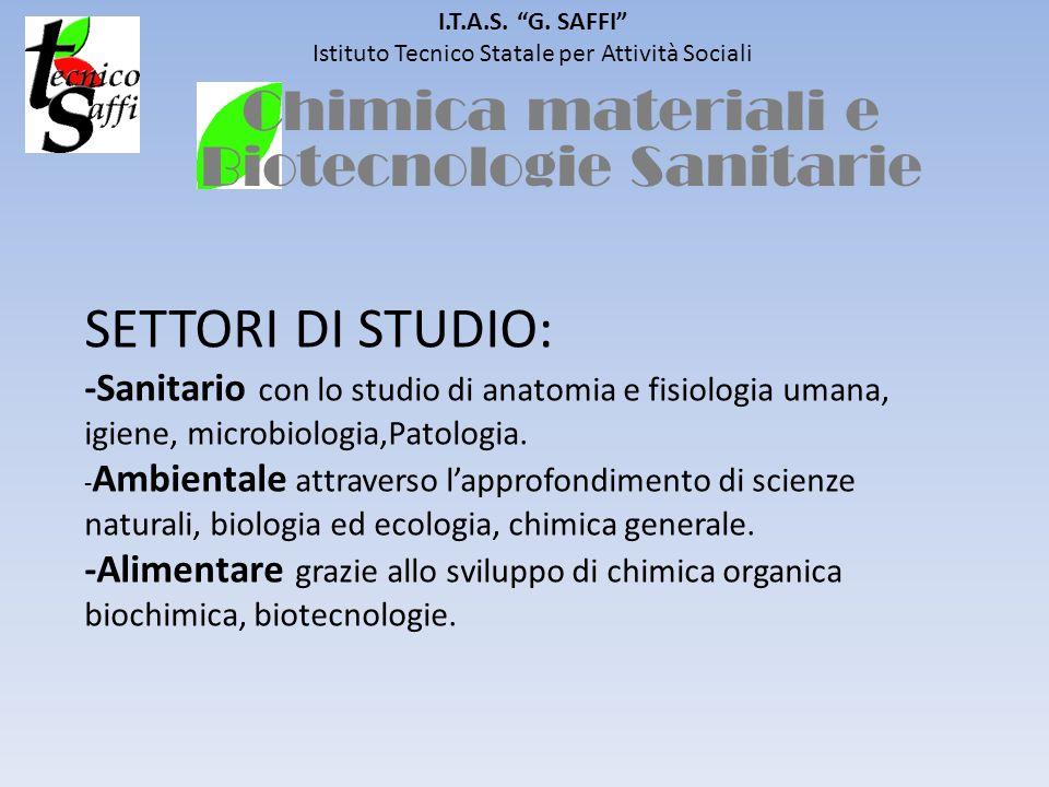 I.T.A.S. G. SAFFI Istituto Tecnico Statale per Attività Sociali SETTORI DI STUDIO: -Sanitario con lo studio di anatomia e fisiologia umana, igiene, mi