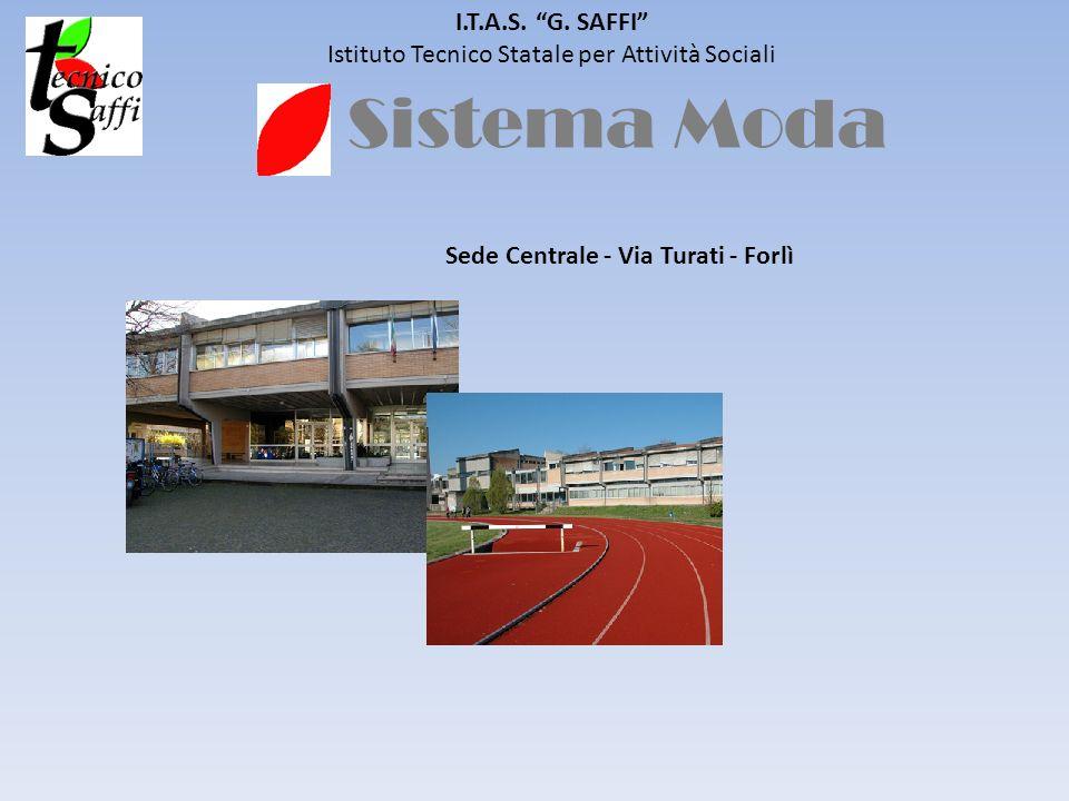 Sistema Moda I.T.A.S. G. SAFFI Istituto Tecnico Statale per Attività Sociali Sede Centrale - Via Turati - Forlì