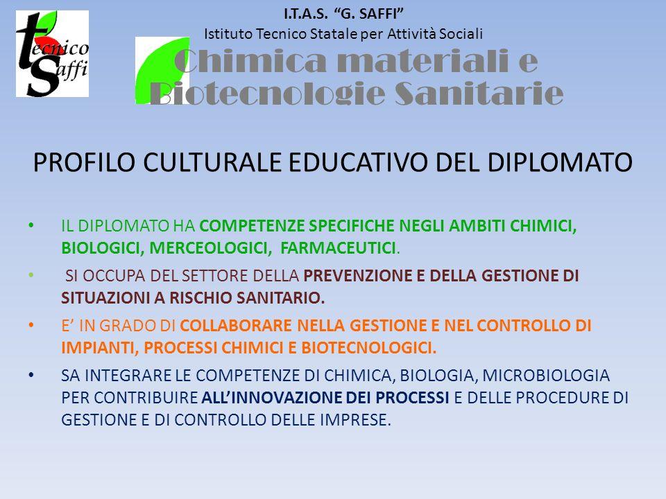 I.T.A.S. G. SAFFI Istituto Tecnico Statale per Attività Sociali PROFILO CULTURALE EDUCATIVO DEL DIPLOMATO IL DIPLOMATO HA COMPETENZE SPECIFICHE NEGLI