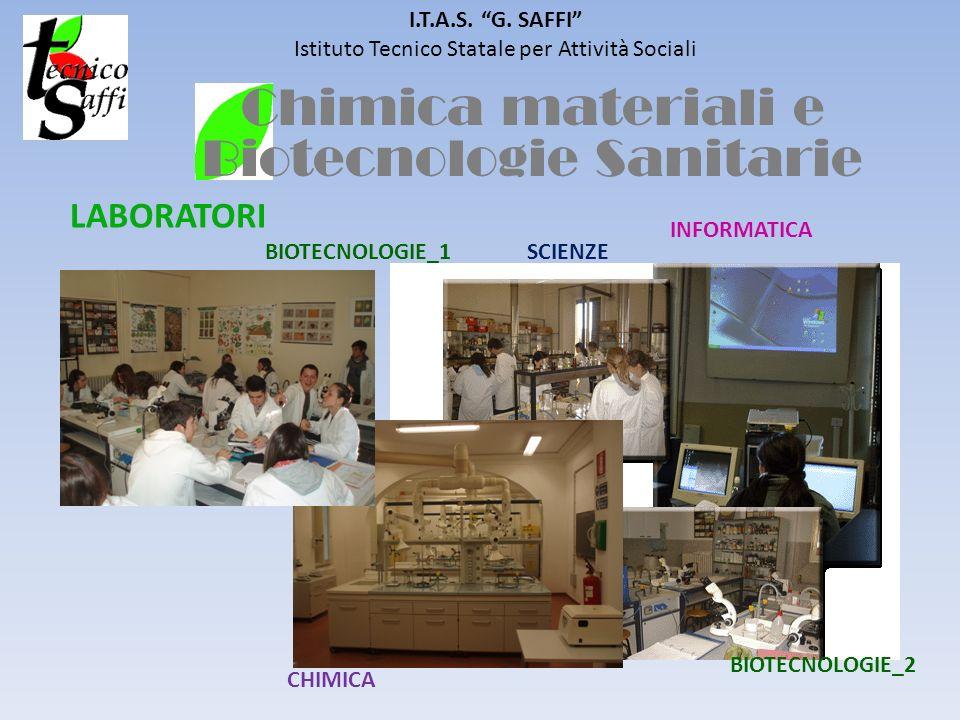 I.T.A.S. G. SAFFI Istituto Tecnico Statale per Attività Sociali CHIMICA Chimica materiali e Biotecnologie Sanitarie BIOTECNOLOGIE_1 BIOTECNOLOGIE_2 IN