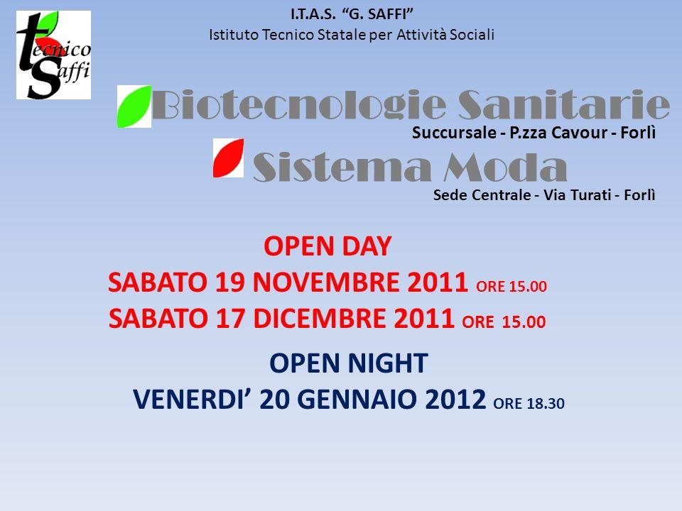Biotecnologie Sanitarie Sistema Moda I.T.A.S. G. SAFFI Istituto Tecnico Statale per Attività Sociali OPEN DAY SABATO 19 NOVEMBRE 2011 ORE 15.00 SABATO
