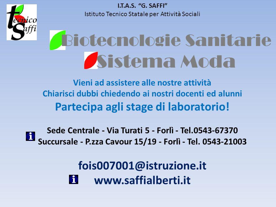Biotecnologie Sanitarie Sistema Moda I.T.A.S. G. SAFFI Istituto Tecnico Statale per Attività Sociali Vieni ad assistere alle nostre attività Chiarisci