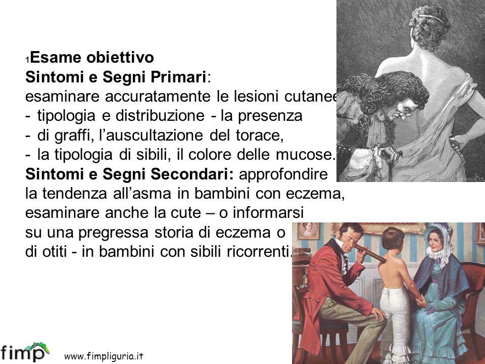 www.fimpliguria.it www.apel-pediatri.it 1 Esame obiettivo Sintomi e Segni Primari: esaminare accuratamente le lesioni cutanee - tipologia e distribuzi