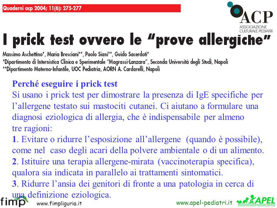 www.fimpliguria.it www.apel-pediatri.it Perché eseguire i prick test Si usano i prick test per dimostrare la presenza di IgE specifiche per lallergene