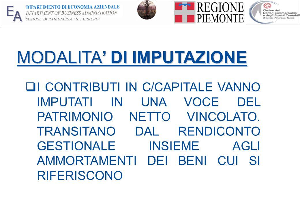 E A SEZIONE DI RAGIONERIA G. FERRERO 5 MODALITA DI IMPUTAZIONE I CONTRIBUTI IN C/CAPITALE VANNO IMPUTATI IN UNA VOCE DEL PATRIMONIO NETTO VINCOLATO. T