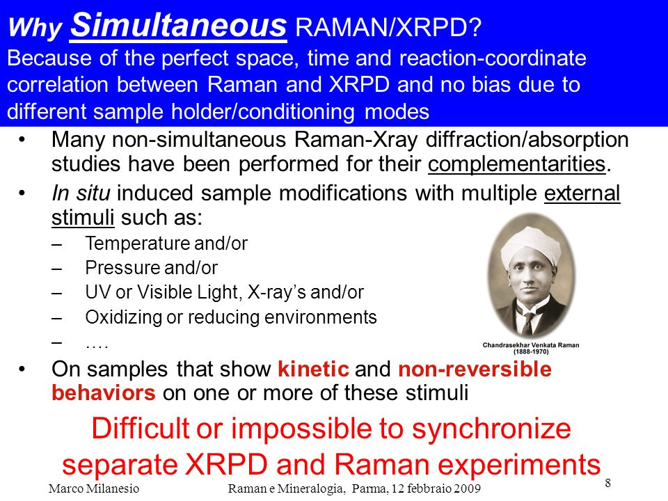 Raman e Mineralogia, Parma, 12 febbraio 2009Marco Milanesio 8 Many non-simultaneous Raman-Xray diffraction/absorption studies have been performed for