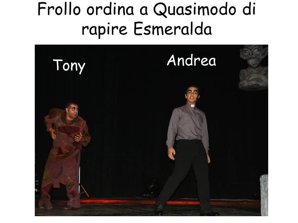 Frollo ordina a Quasimodo di rapire Esmeralda Tony Andrea