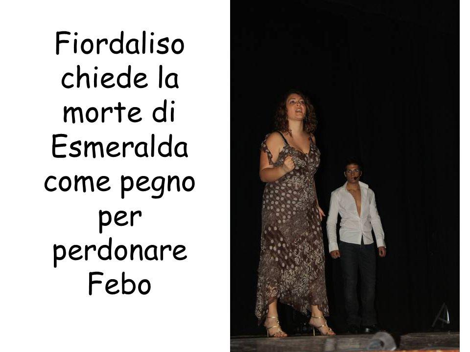 Fiordaliso chiede la morte di Esmeralda come pegno per perdonare Febo