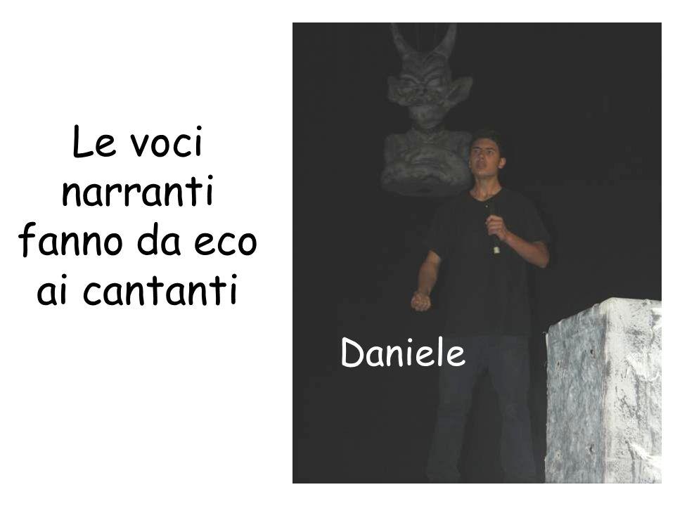 Le voci narranti fanno da eco ai cantanti Daniele