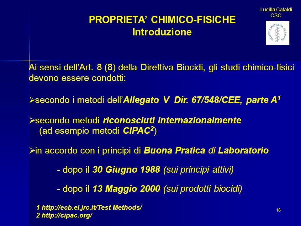 16 Lucilla Cataldi CSC PROPRIETA CHIMICO-FISICHE Introduzione Ai sensi dellArt. 8 (8) della Direttiva Biocidi, gli studi chimico-fisici devono essere