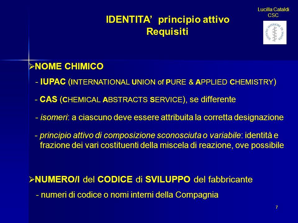 IDENTITA principio attivo Requisiti NOME CHIMICO - IUPAC ( INTERNATIONAL UNION of PURE & APPLIED CHEMISTRY ) - CAS ( CHEMICAL ABSTRACTS SERVICE ), se