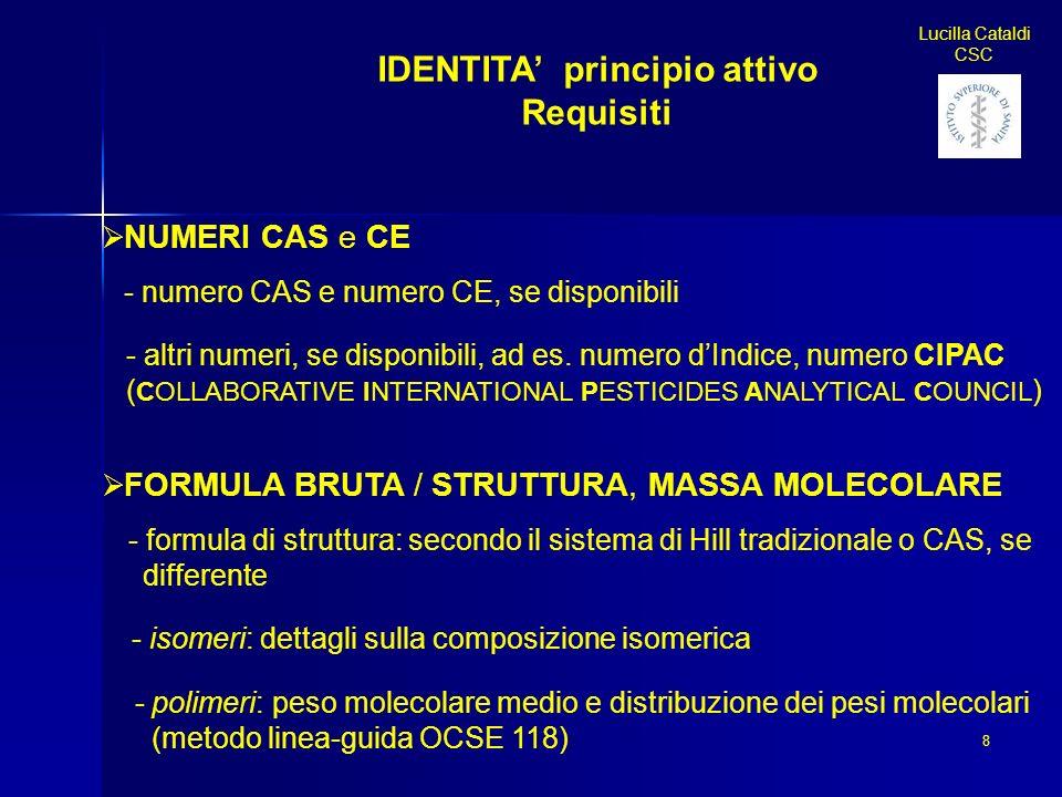 IDENTITA principio attivo Requisiti NUMERI CAS e CE - numero CAS e numero CE, se disponibili - altri numeri, se disponibili, ad es. numero dIndice, nu