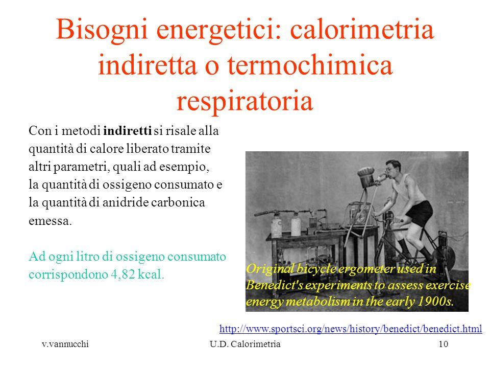 v.vannucchiU.D. Calorimetria10 Bisogni energetici: calorimetria indiretta o termochimica respiratoria Original bicycle ergometer used in Benedict's ex