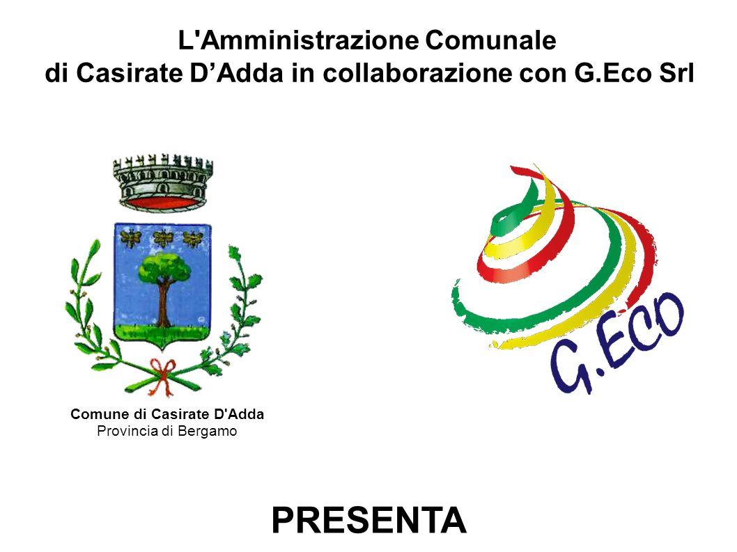 L'Amministrazione Comunale di Casirate DAdda in collaborazione con G.Eco Srl PRESENTA Comune di Casirate D'Adda Provincia di Bergamo